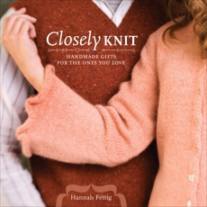 Closely Knit: Handmade Gifts For The Ones You Love, Fettig, Hannah