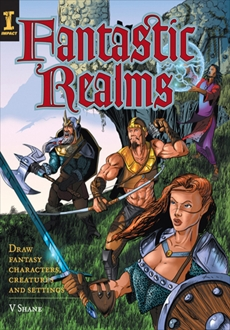 Fantastic Realms!: Draw Fantasy Characters, Creatures and Settings, Colclough, V. Shane