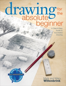 Drawing for the Absolute Beginner: A Clear & Easy Guide to Successful Drawing, Willenbrink, Mark & Willenbrink, Mary