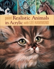 Paint Realistic Animals in Acrylic with Lee Hammond, Hammond, Lee