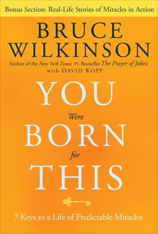 You Were Born for This: Seven Keys to a Life of Predictable Miracles, Wilkinson, Bruce