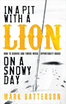 In a Pit with a Lion on a Snowy Day: How to Survive and Thrive When Opportunity Roars, Batterson, Mark