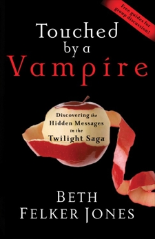 Touched by a Vampire: Discovering the Hidden Messages in the Twilight Saga, Jones, Beth Felker
