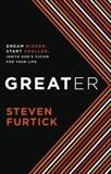 Greater: Dream bigger. Start smaller. Ignite God's Vision for Your Life, Furtick, Steven