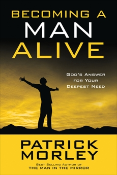 Becoming a Man Alive: God's Answer for Your Deepest Need, Morley, Patrick
