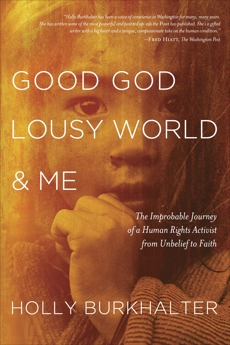Good God, Lousy World, and Me: The Improbable Journey of a Human Rights Activist from Unbelief to Faith, Burkhalter, Holly