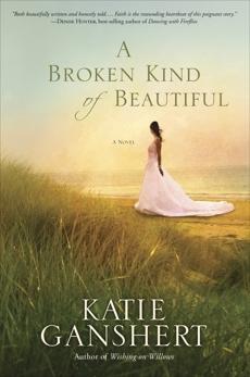 A Broken Kind of Beautiful: A Novel, Ganshert, Katie