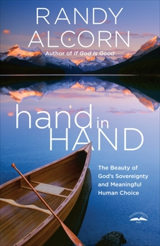 hand in Hand: The Beauty of God's Sovereignty and Meaningful Human Choice, Alcorn, Randy