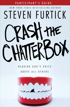 Crash the Chatterbox Participant's Guide: Hearing God's Voice Above All Others, Furtick, Steven
