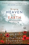 Bringing Heaven to Earth: You Don't Have to Wait for Eternity to Live the Good News, Ross, Josh & Storment, Jonathan