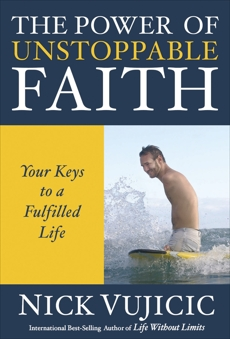 The Power of Unstoppable Faith: Your Keys to a Fulfilled Life, Vujicic, Nick