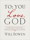 To You; Love, God: A Year of Daily Guidance and Inspiration Straight from the Source, Bowen, Will