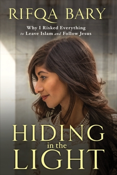 Hiding in the Light: Why I Risked Everything to Leave Islam and Follow Jesus, Bary, Rifqa