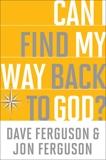 Can I Find My Way Back to God?, Ferguson, Dave & Ferguson, Jon