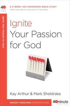 Ignite Your Passion for God: A 6-Week, No-Homework Bible Study, Arthur, Kay & Sheldrake, Mark