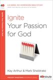 Ignite Your Passion for God: A 6-Week, No-Homework Bible Study, Arthur, Kay & Sheldrake, Mark