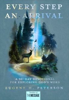 Every Step an Arrival: A 90-Day Devotional for Exploring God's Word, Peterson, Eugene H.
