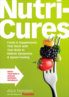 NutriCures: Foods & Supplements That Work with Your Body to Relieve Symptoms & Speed Healing, Feinstein, Alice