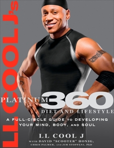 LL Cool J's Platinum 360 Diet and Lifestyle: A Full-Circle Guide to Developing Your Mind, Body, and Soul, LL COOL J & LL COOL J & Honig, Dave & Palmer, Chris & Stoppani, Jim
