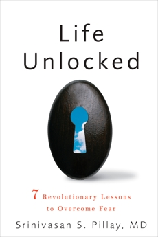 Life Unlocked: 7 Revolutionary Lessons to Overcome Fear, Pillay, Sromovasam S.