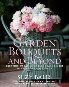 Garden Bouquets and Beyond: Creating Wreaths, Garlands, and More in Every Garden Season, Bales, Suzy