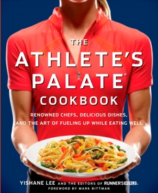 The Athlete's Palate Cookbook: Renowned Chefs, Delicious Dishes, and the Art of Fueling Up While Eating Well, Lee, Yishane & Editors of Runner's World Maga