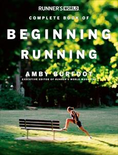 Runner's World Complete Book of Beginning Running, Editors of Runner's World Maga & Burfoot, Amby
