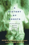 A History of Ghosts: The True Story of Séances, Mediums, Ghosts, and Ghostbusters, Aykroyd, Peter H. & Narth, Angela