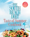 The South Beach Diet Taste of Summer Cookbook: 150 All-New Fast and Flavorful Recipes, Agatston, Arthur