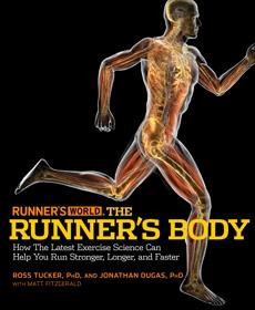 Runner's World The Runner's Body: How the Latest Exercise Science Can Help You Run Stronger, Longer, and Faster, Editors of Runner's World Maga & Fitzgerald, Matt & Tucker, Ross & Dugas, Jonathan