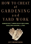 How to Cheat at Gardening and Yard Work: Shameless Tricks for Growing Radically Simple Flowers, Veggies, Lawns, Landscaping, and More, Bredenberg, Jeff