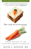 The End of Overeating: Taking Control of the Insatiable American Appetite, Kessler, David A.