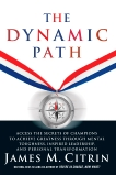 The Dynamic Path: Access the Secrets of Champions to Achieve Greatness Through Mental Toughness, Inspired Leadership and Personal Transformation, Citrin, James M.
