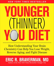 The Younger (Thinner) You Diet: How Understanding Your Brain Chemistry Can Help You Lose Weight, Reverse Aging, and Fight Disease, Braverman, Eric R.