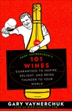 Gary Vaynerchuk's 101 Wines: Guaranteed to Inspire, Delight, and Bring Thunder to Your World, Vaynerchuk, Gary