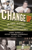 Change Up: An Oral History of 8 Key Events That Shaped Baseball, Burke, Larry & Fornatale, Peter Thomas & Baker, Jim