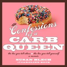 Confessions of a Carb Queen: A Memoir, Blech, Susan & Bock, Caroline