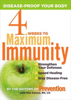 4 Weeks to Maximum Immunity: Disease-Proof Your Body, Galeaz, Kim