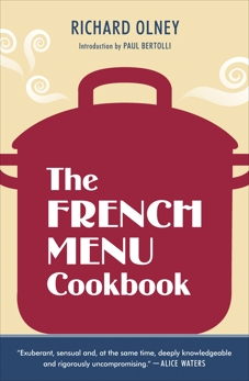 The French Menu Cookbook: The Food and Wine of France--Season by Delicious Season--in Beautifully Composed Menus for American Dining and Entertaining by an American Living in Paris..., Olney, Richard