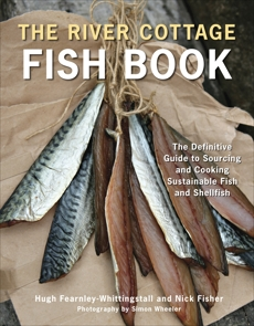 The River Cottage Fish Book: The Definitive Guide to Sourcing and Cooking Sustainable Fish and Shellfish [A Cookbook], Fearnley-Whittingstall, Hugh & Fisher, Nick