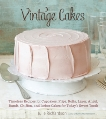 Vintage Cakes: Timeless Recipes for Cupcakes, Flips, Rolls, Layer, Angel, Bundt, Chiffon, and Icebox Cakes for Today's Sweet Tooth [A Baking Book}, Richardson, Julie