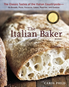The Italian Baker, Revised: The Classic Tastes of the Italian Countryside--Its Breads, Pizza, Focaccia, Cakes, Pastries, and Cookies [A Baking Book], Field, Carol