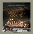 Wood-Fired Cooking: Techniques and Recipes for the Grill, Backyard Oven, Fireplace, and Campfire [A Cookbook], Karlin, Mary