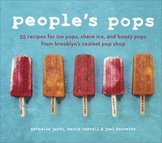 People's Pops: 55 Recipes for Ice Pops, Shave Ice, and Boozy Pops from Brooklyn's Coolest Pop Shop [A Cookbook]