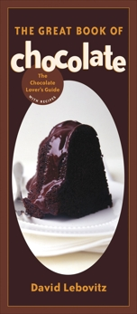 The Great Book of Chocolate: The Chocolate Lover's Guide with Recipes [A Baking Book], Lebovitz, David