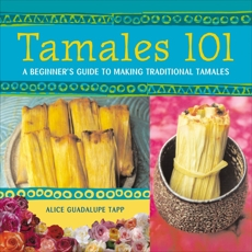 Tamales 101: A Beginner's Guide to Making Traditional Tamales [A Cookbook]