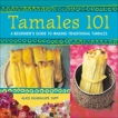 Tamales 101: A Beginner's Guide to Making Traditional Tamales [A Cookbook], Guadalupe Tapp, Alice