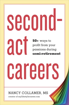 Second-Act Careers: 50+ Ways to Profit from Your Passions During Semi-Retirement, Collamer, Nancy