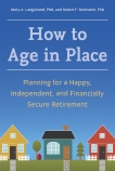 How to Age in Place: Planning for a Happy, Independent, and Financially Secure Retirement, Bornstein, Robert F., Ph.d. & Languirand, Mary A., Ph.D. & Bornstein, Robert F. & Languirand, Mary A.