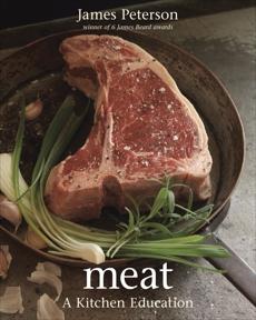 Meat: A Kitchen Education [A Cookbook], Peterson, James